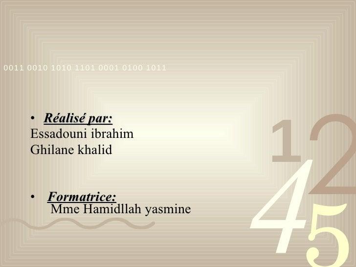 <ul><li>Réalisé par: </li></ul><ul><li>Essadouni ibrahim </li></ul><ul><li>Ghilane khalid </li></ul><ul><li>Formatrice:   ...