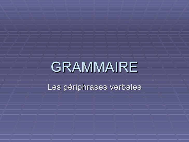 GRAMMAIRE Les périphrases verbales