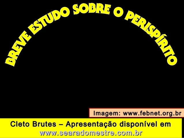 Imagem: www.febnet.org.brCleto Brutes – Apresentação disponível emCleto Brutes – Apresentação disponível emwww.searadomest...