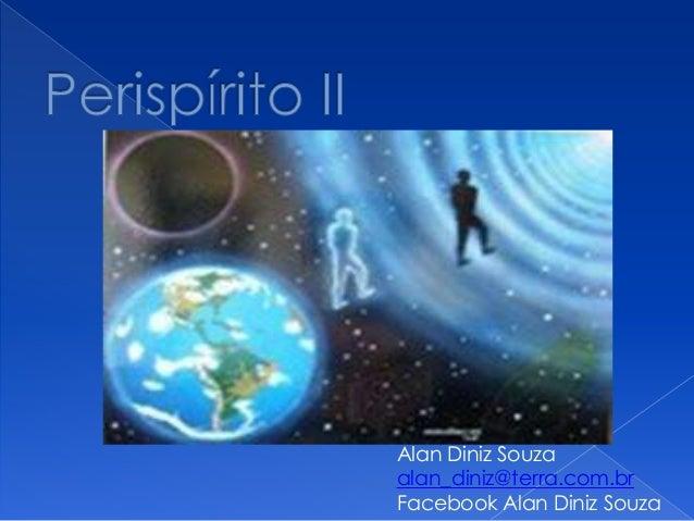 Alan Diniz Souzaalan_diniz@terra.com.brFacebook Alan Diniz Souza