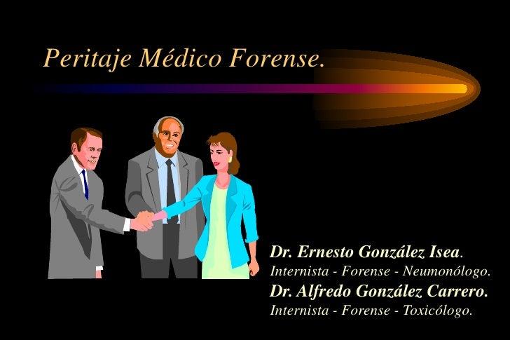 Peritaje Médico Forense.                   Dr. Ernesto González Isea.                   Internista - Forense - Neumonólogo...
