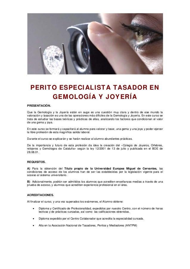 PERITO ESPECIALISTA TASADOR EN GEMOLOGÍA Y JOYERÍA PRESENTACIÓN. Que la Gemología y la Joyería están en auge es una cuesti...
