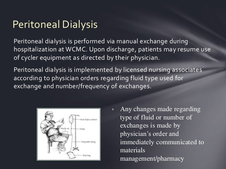 Peritoneal DialysisPeritoneal dialysis is performed via manual exchange duringhospitalization at WCMC. Upon discharge, pat...