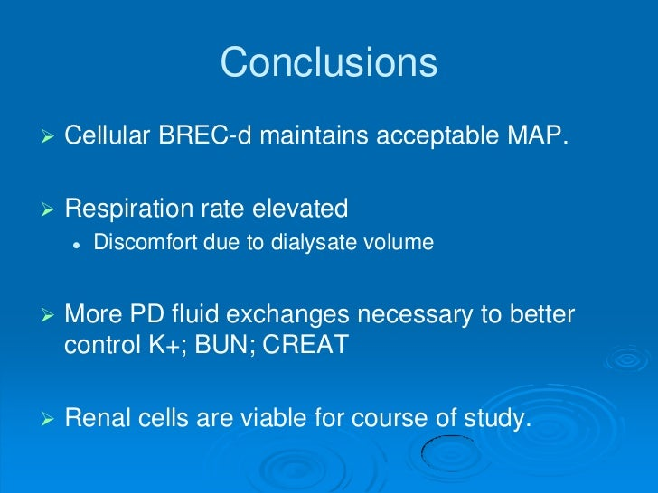 Conclusions   Cellular BREC-d maintains acceptable MAP.   Respiration rate elevated       Discomfort due to dialysate v...