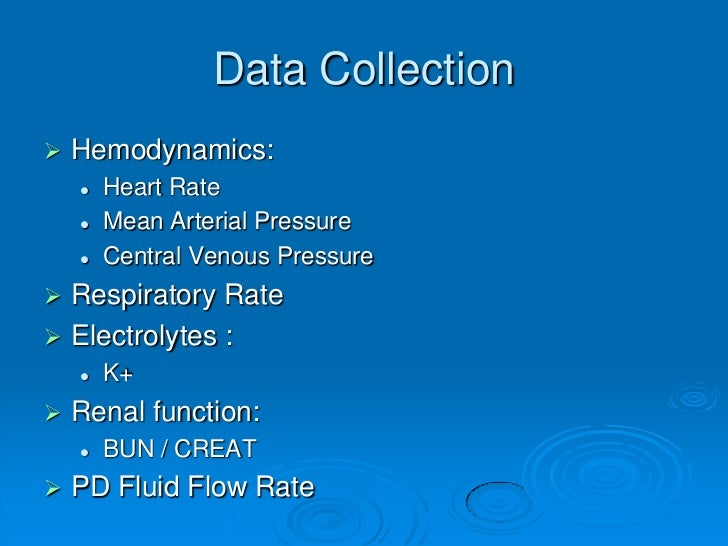 Data Collection   Hemodynamics:       Heart Rate       Mean Arterial Pressure       Central Venous Pressure Respirato...