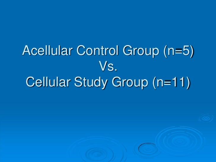 Acellular Control Group (n=5)             Vs.Cellular Study Group (n=11)
