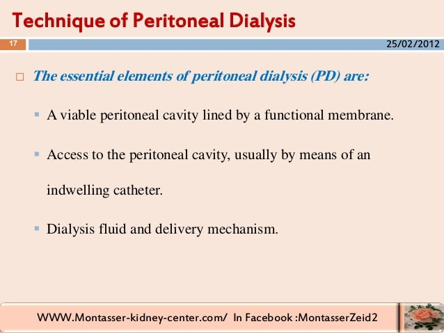 WWW.Montasser-kidney-center.com/ In Facebook :MontasserZeid2  The essential elements of peritoneal dialysis (PD) are:  A...