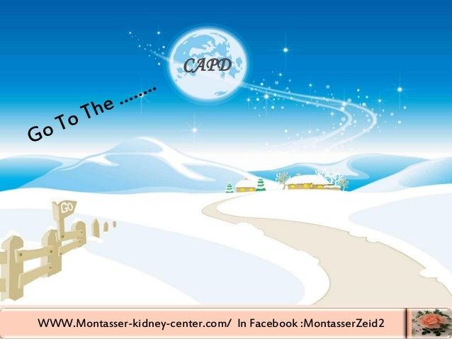 WWW.Montasser-kidney-center.com/ In Facebook :MontasserZeid2 3 CAPD