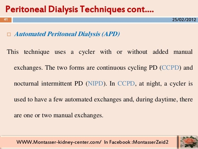 WWW.Montasser-kidney-center.com/ In Facebook :MontasserZeid2  Automated Peritoneal Dialysis (APD) This technique uses a c...
