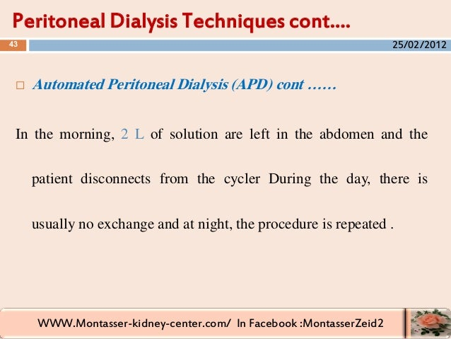 WWW.Montasser-kidney-center.com/ In Facebook :MontasserZeid2  Automated Peritoneal Dialysis (APD) cont …… In the morning,...