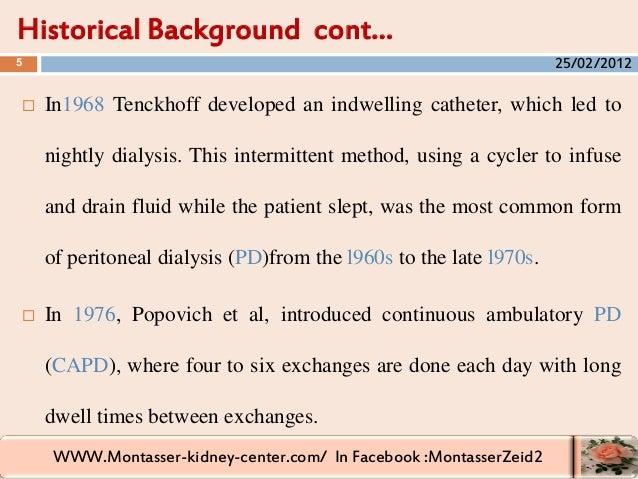 WWW.Montasser-kidney-center.com/ In Facebook :MontasserZeid2  In1968 Tenckhoff developed an indwelling catheter, which le...