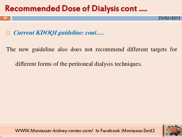 WWW.Montasser-kidney-center.com/ In Facebook :MontasserZeid2  Current KDOQI guideline: cont…. The new guideline also does...
