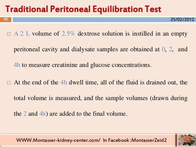 WWW.Montasser-kidney-center.com/ In Facebook :MontasserZeid2  A 2 L volume of 2.5% dextrose solution is instilled in an e...
