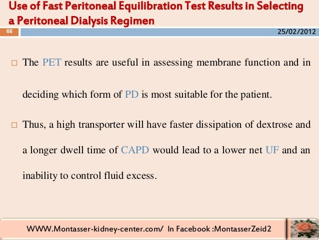 WWW.Montasser-kidney-center.com/ In Facebook :MontasserZeid2  The PET results are useful in assessing membrane function a...