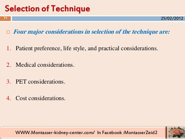 WWW.Montasser-kidney-center.com/ In Facebook :MontasserZeid2  Four major considerations in selection of the technique are...