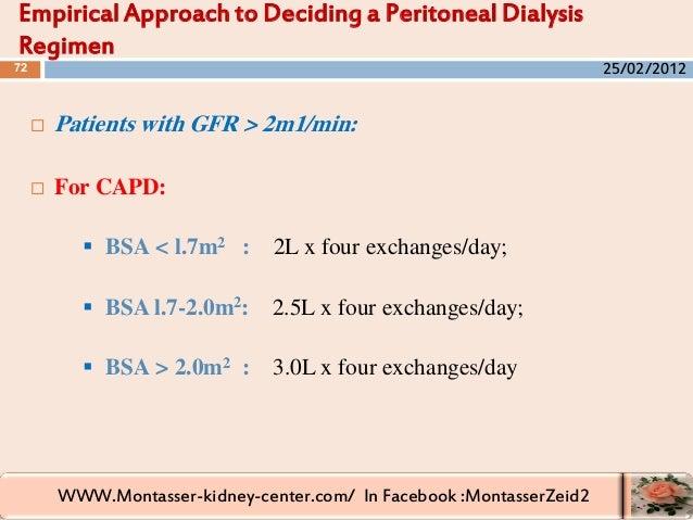WWW.Montasser-kidney-center.com/ In Facebook :MontasserZeid2  Patients with GFR > 2m1/min:  For CAPD:  BSA < l.7m2 : 2L...