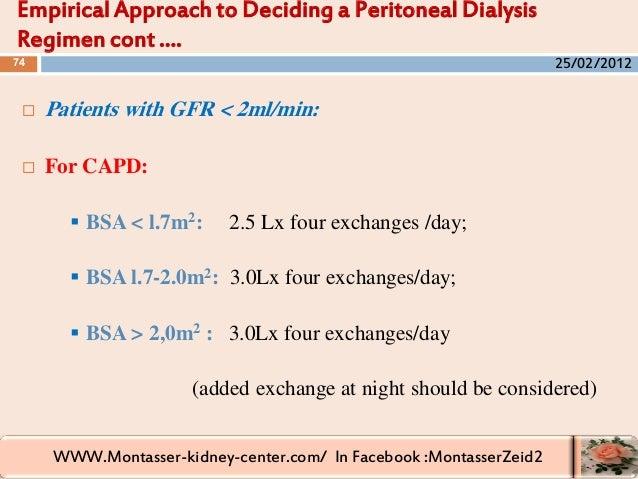 WWW.Montasser-kidney-center.com/ In Facebook :MontasserZeid2  Patients with GFR < 2ml/min:  For CAPD:  BSA < l.7m2: 2.5...