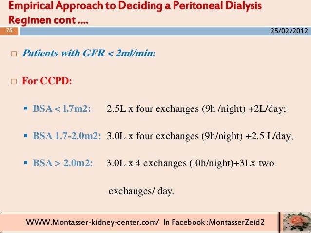 WWW.Montasser-kidney-center.com/ In Facebook :MontasserZeid2  Patients with GFR < 2ml/min:  For CCPD:  BSA < l.7m2: 2.5...