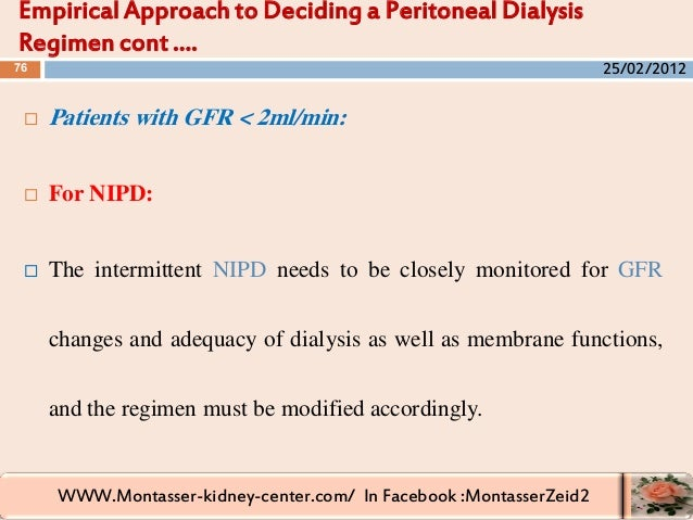 WWW.Montasser-kidney-center.com/ In Facebook :MontasserZeid2  Patients with GFR < 2ml/min:  For NIPD:  The intermittent...