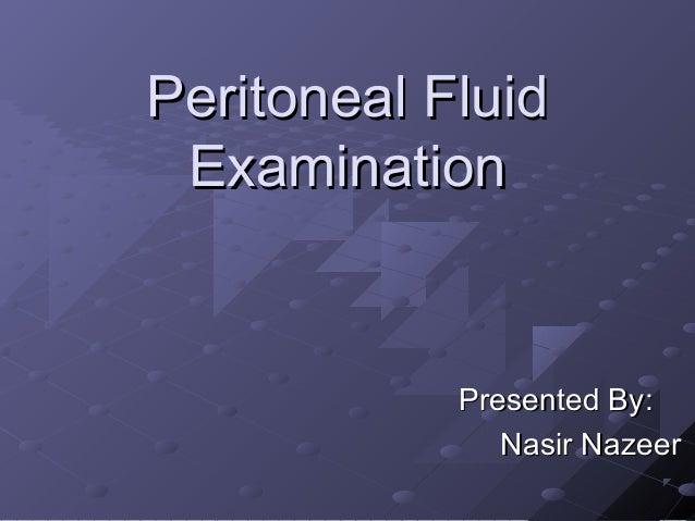 Peritoneal Fluid Examination  Presented By: Nasir Nazeer