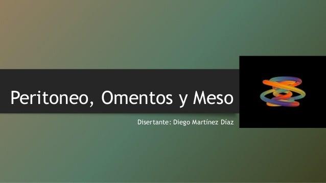 Peritoneo, Omentos y Meso Disertante: Diego Martínez Díaz