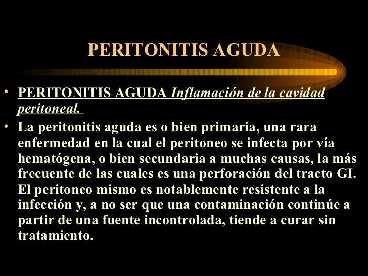 PERITONITIS AGUDA <ul><li>PERITONITIS AGUDA   Inflamación de la cavidad peritoneal.   </li></ul><ul><li>La peritonitis agu...
