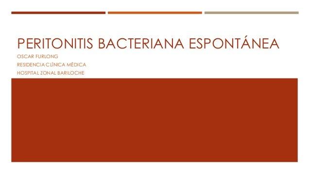 PERITONITIS BACTERIANA ESPONTÁNEA OSCAR FURLONG RESIDENCIA CLÍNICA MÉDICA HOSPITAL ZONAL BARILOCHE