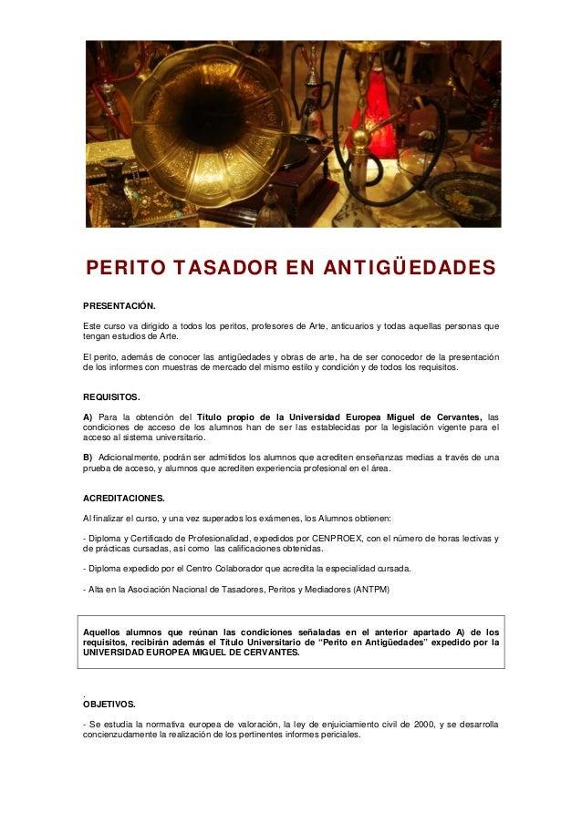 PERITO TASADOR EN ANTIGÜEDADES PRESENTACIÓN. Este curso va dirigido a todos los peritos, profesores de Arte, anticuarios y...