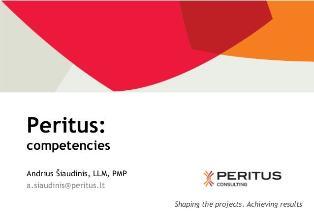 Peritus:competenciesAndrius Šiaudinis, LLM, PMPa.siaudinis@peritus.lt                              Shaping the projects. A...