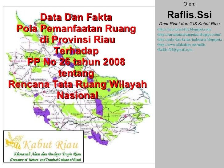 Data Dan Fakta  Pola Pemanfaatan Ruang  di Provinsi Riau Terhadap  PP No 26 tahun 2008  tentang  Rencana Tata Ruang Wilaya...