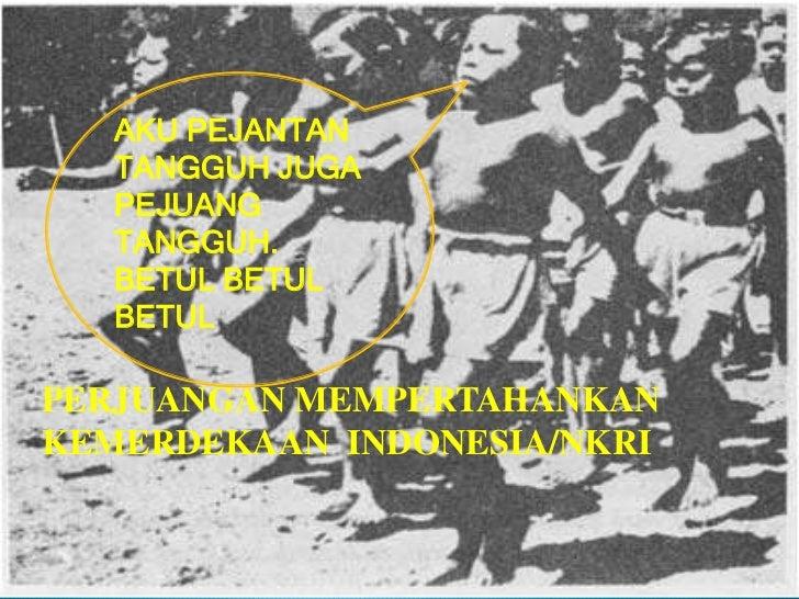 AKU PEJANTAN   TANGGUH JUGA   PEJUANG   TANGGUH.   BETUL BETUL   BETULPERJUANGAN MEMPERTAHANKANKEMERDEKAAN INDONESIA/NKRI