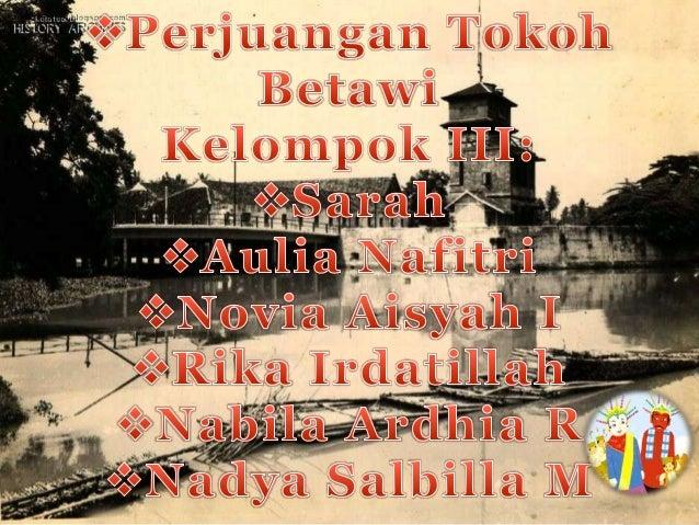 Manfaat mengetahui budaya Jakarta: Kita dapat menerapkan sifat-sifat terpuji dari  tokoh-tokoh yang memperjuangkan Jakart...