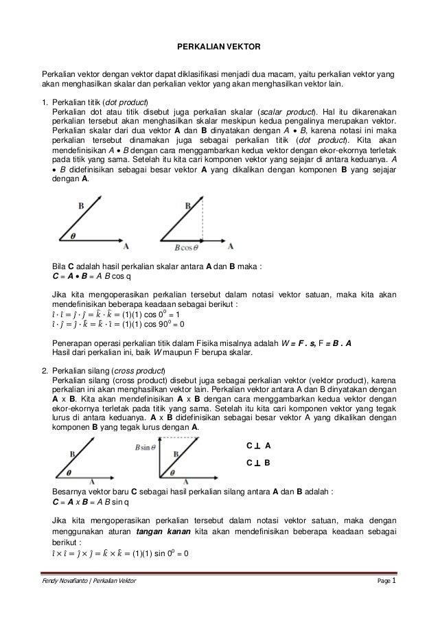 PERKALIAN VEKTORPerkalian vektor dengan vektor dapat diklasifikasi menjadi dua macam, yaitu perkalian vektor yangakan meng...