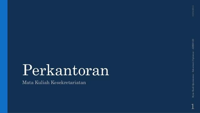 Perkantoran Mata Kuliah Kesekretariatan 03/04/2015RyanRaafiQurniawan-SekarwatiCiptoroso-ADBIS2D 1