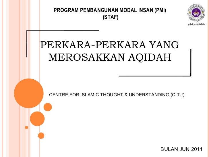 PERKARA-PERKARA YANG MEROSAKKAN AQIDAH CENTRE FOR ISLAMIC THOUGHT & UNDERSTANDING (CITU) PROGRAM PEMBANGUNAN MODAL INSAN (...