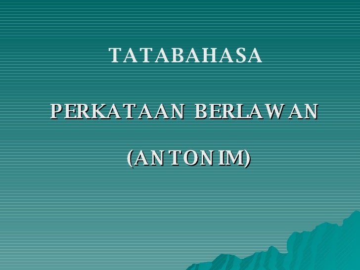 PERKATAAN BERLAWAN  (ANTONIM) TATABAHASA