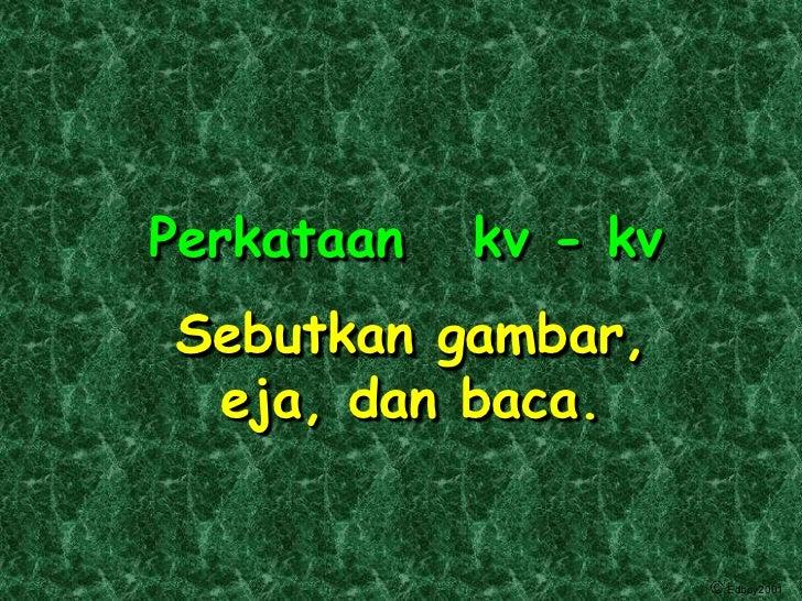 Perkataan   kv - kvSebutkan gambar, eja, dan baca.                      Edboy2001