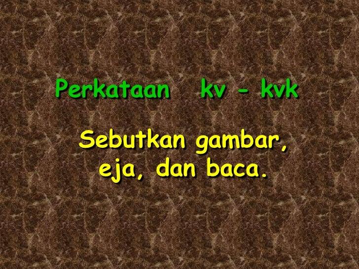 Perkataan   kv - kvk Sebutkan gambar,  eja, dan baca.