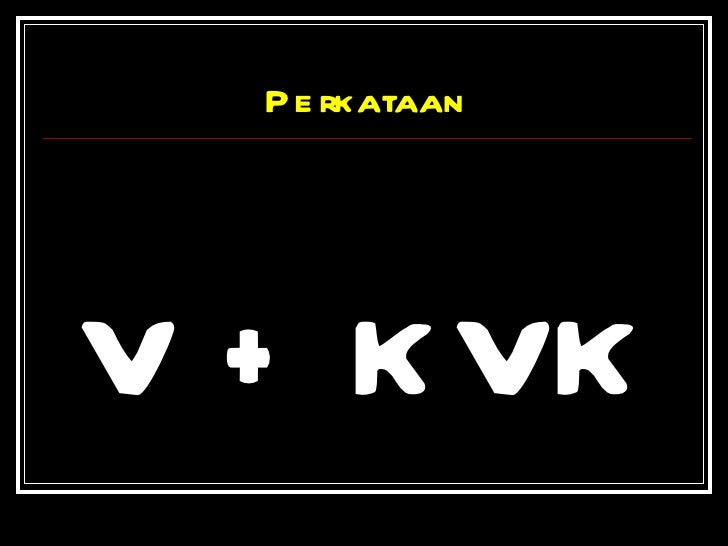 Perkataan <ul><li>V + KVK </li></ul>