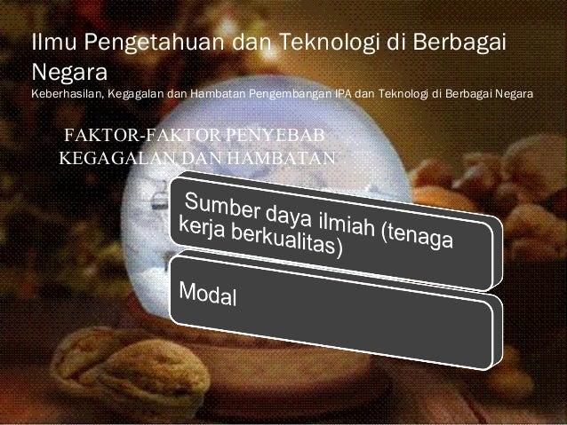 Ilmu Pengetahuan dan Teknologi di Berbagai Negara Keberhasilan, Kegagalan dan Hambatan Pengembangan IPA dan Teknologi di B...