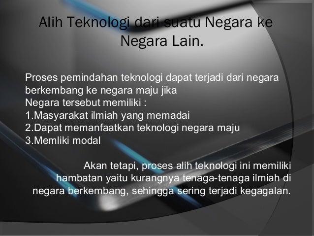 Alih Teknologi dari suatu Negara ke Negara Lain. Proses pemindahan teknologi dapat terjadi dari negara berkembang ke negar...