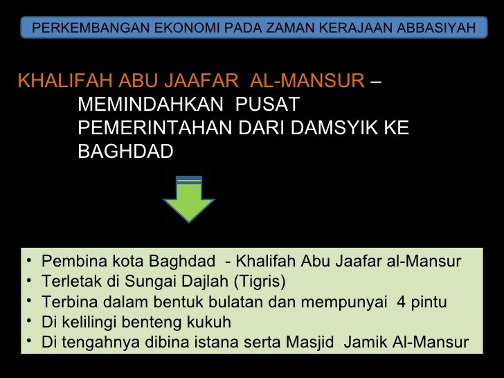 PERKEMBANGAN EKONOMI PADA ZAMAN KERAJAAN ABBASIYAH KHALIFAH ABU JAAFAR  AL-MANSUR  –  MEMINDAHKAN  PUSAT  PEMERINTAHAN DAR...