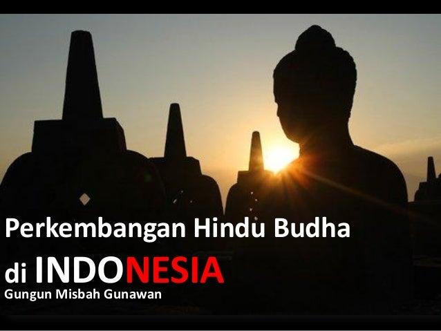 Perkembangan Hindu Budhadi INDONESIAGungun Misbah Gunawan