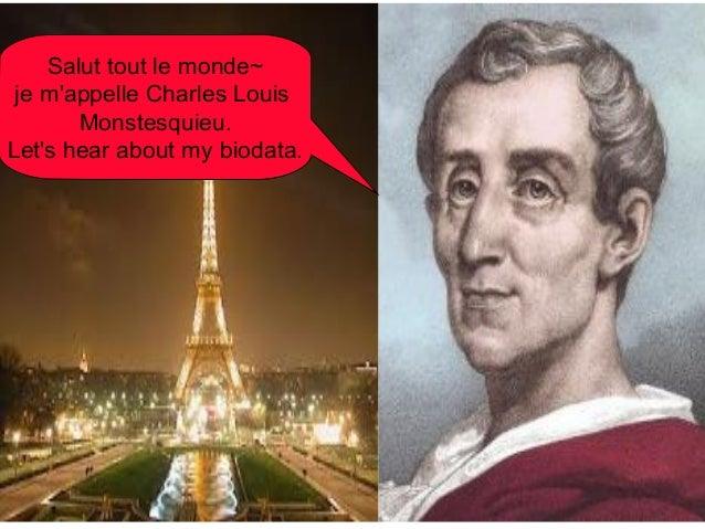 Salut tout le monde~  je m'appelle Charles Louis  Monstesquieu.  Let's hear about my biodata.