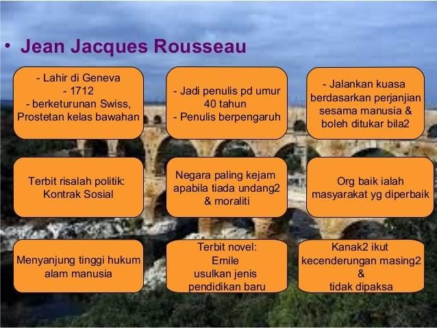 • Jean Jacques Rousseau  - Lahir di Geneva  - 1712  - berketurunan Swiss,  Prostetan kelas bawahan  - Jadi penulis pd umur...