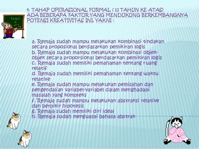 4. TAHAP OPERASIONAL FORMAL ( 11 TAHUN KE ATAS)ADA BEBERAPA FAKTOR YANG MENDUKUNG BERKEMBANGNYAPOTENSI KREATIVITAS INI, YA...