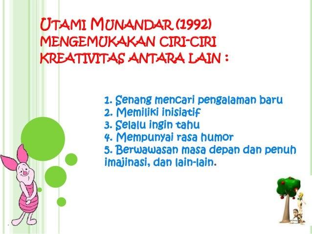 UTAMI MUNANDAR (1992)MENGEMUKAKAN CIRI-CIRIKREATIVITAS ANTARA LAIN      :        1. Senang mencari pengalaman baru        ...