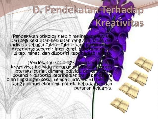 Pendekatan psikologis lebih melihat kreativitas dari segi kekuatan-kekuatan yang ada dalam diri individu sebagai faktor-fa...