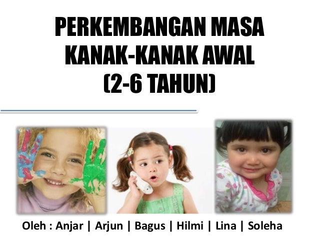 PERKEMBANGAN MASA       KANAK-KANAK AWAL          (2-6 TAHUN)Oleh : Anjar | Arjun | Bagus | Hilmi | Lina | Soleha