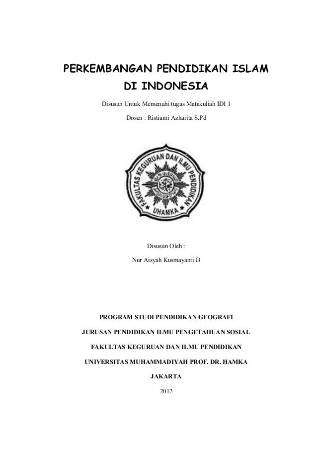 PERKEMBANGAN PENDIDIKAN ISLAM             DI INDONESIA      Disusun Untuk Memenuhi tugas Matakuliah IDI 1              Dos...